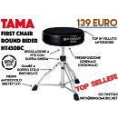 TAMA FIRST CHAIR HT430BC! SEDUTA ROTONDA! TOP DI GAMMA! IN GARANZIA UFFICIALE!
