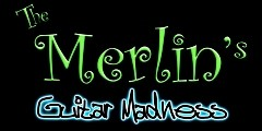 The Merlin's Guitar Madness - TRA DELIRI E MIRAGGI UN MAGO CHE AVVERA I TUOI SOGNI!!!!!!!