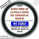 """EVANS EMAD 22"""" OFFERTA PELLI CASSA SPEDIZIONE OMAGGIO FINO AD ESAURIMENTO SCORTE"""